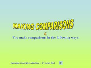 You make comparisons in the following ways: