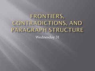 Frontiers, Contradictions, and paragraph Structure