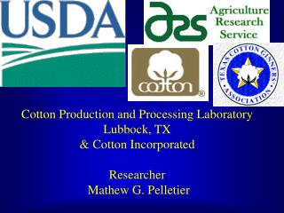 Cotton Production and Processing Laboratory Lubbock, TX & Cotton Incorporated Researcher  Mathew G. Pelletier