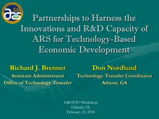Partnerships to Harness  the Innovations and R&D Capacity of  ARS for Technology-Based Economic Development