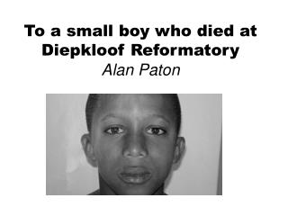 To a small boy who died at  Diepkloof  Reformatory Alan Paton