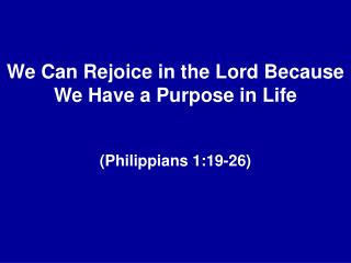 We Can Rejoice in the Lord Because We Have a Purpose in Life