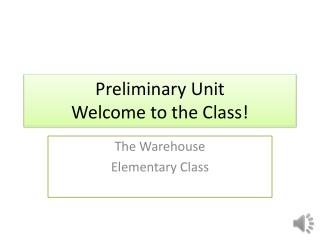 Preliminary Unit Welcome to the Class!
