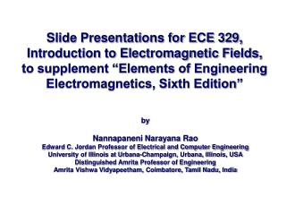"Slide Presentations for ECE 329, Introduction to Electromagnetic Fields, to supplement ""Elements of Engineering Electrom"