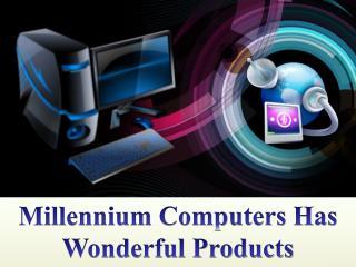 Millennium Computers Has Wonderful Products