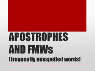 APOSTROPHES AND FMWs  (frequently misspelled words)