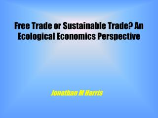 Free Trade or Sustainable Trade? An Ecological Economics Perspective