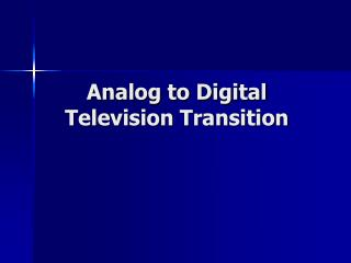 Analog to Digital Television Transition