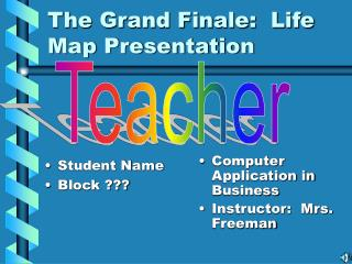 The Grand Finale:  Life Map Presentation