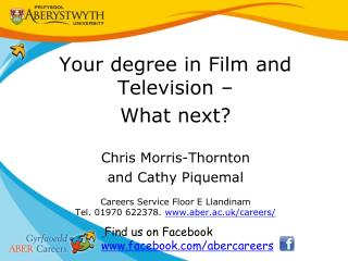 Your degree in Film and Television – What next? Chris Morris-Thornton and Cathy  Piquemal Careers Service  Floor E  Lla