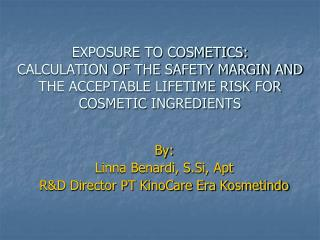 EXPOSURE TO COSMETICS: CALCULATION OF THE SAFETY MARGIN AND THE ACCEPTABLE LIFETIME RISK FOR COSMETIC INGREDIENTS