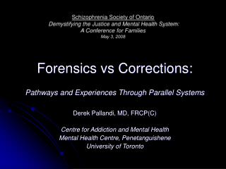 Schizophrenia Society of Ontario Demystifying the Justice and Mental Health System:  A Conference for Families May 3, 2