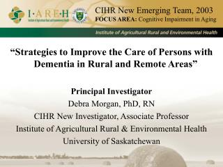 """Strategies to Improve the Care of Persons with Dementia in Rural and Remote Areas"" Principal Investigator Debra Mor"
