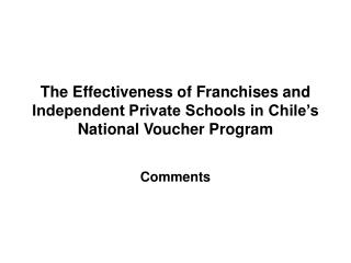 The Effectiveness of Franchises and Independent Private Schools in Chile's National Voucher Program