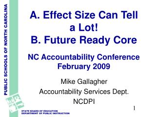 A. Effect Size Can Tell  a Lot!  B. Future Ready Core  NC Accountability Conference February 2009
