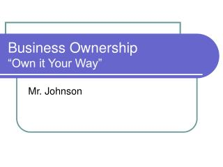 "Business Ownership ""Own it Your Way"""