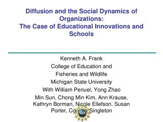 Diffusion and the Social Dynamics of Organizations:  The Case of Educational Innovations and Schools