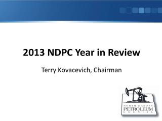 2013 NDPC Year in Review Terry Kovacevich, Chairman