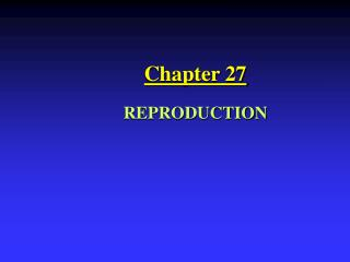 Chapter 27 REPRODUCTION