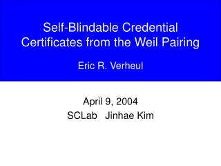 Self-Blindable Credential Certificates from the Weil Pairing Eric R. Verheul