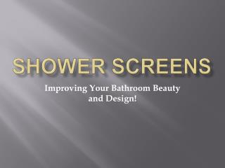 Shower Screen: Improving Your Bathroom Beauty and Design!