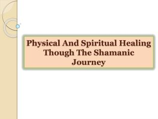 Physical And Spiritual Healing Though The Shamanic Journey