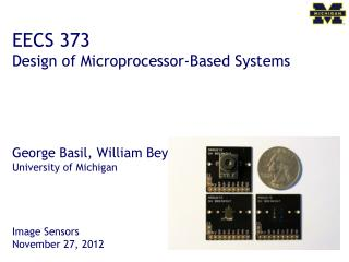 EECS 373 Design of Microprocessor-Based Systems George Basil, William Beyer, Joshua Cronk University of Michigan Image S