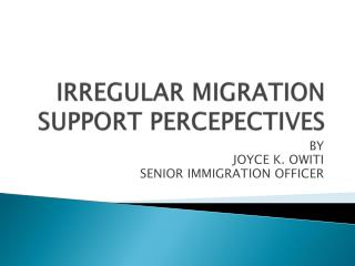 IRREGULAR MIGRATION  SUPPORT PERCEPECTIVES