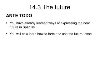 ANTE TODO You have already learned ways of expressing the near future in Spanish. You will now learn how to form and use