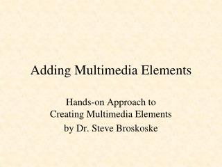 Adding Multimedia Elements