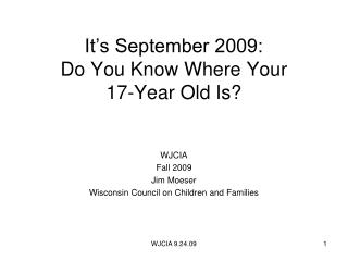 It's September 2009:   Do You Know Where Your  17-Year Old Is?