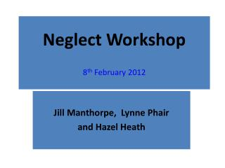 Neglect Workshop 8 th  February 2012