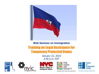 Web Seminar on Immigration Training on Legal Assistance for  Temporary Protected Status January 22, 2010  3:00 p.m. EST