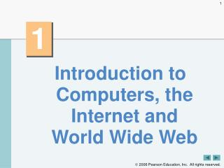 Introduction to Computers, the Internet and World Wide Web