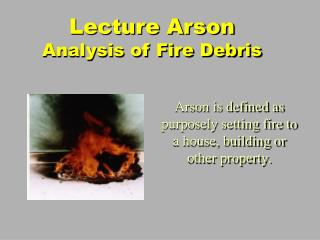 Lecture Arson Analysis of Fire Debris