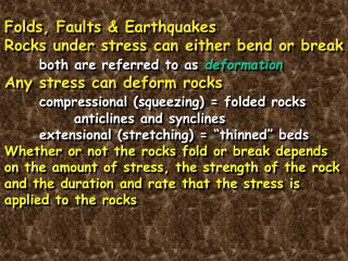 Folds, Faults & Earthquakes Rocks under stress can either bend or break both are referred to as  deformation Any stress