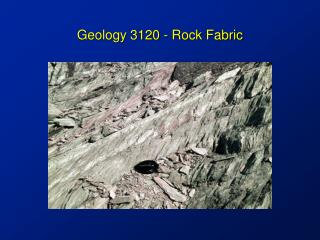 Geology 3120 - Rock Fabric