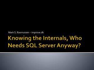 Knowing the Internals, Who Needs SQL Server Anyway?