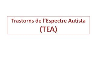 Trastorns de l'Espectre Autista (TEA)