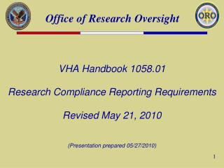 VHA Handbook 1058.01 Research Compliance Reporting Requirements Revised May 21, 2010 (Presentation prepared 05/27/2010)
