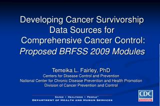 Developing Cancer Survivorship Data Sources for  Comprehensive Cancer Control:  Proposed BRFSS 2009 Modules