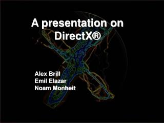 A presentation on DirectX®