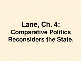 Lane, Ch. 4:  Comparative Politics Reconsiders the State.