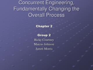 Concurrent Engineering, Fundamentally Changing the Overall Process