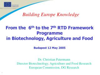 From the  6 th  to the 7 th  RTD Framework Programme in Biotechnology, Agriculture and Food Budapest 12 May 2005