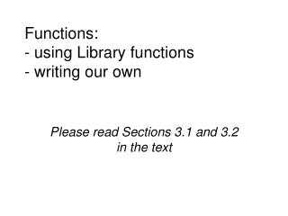 Functions: - using Library functions - writing our own