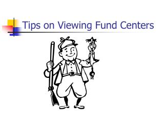 Tips on Viewing Fund Centers