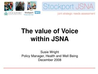 The value of Voice  within JSNA Susie Wright Policy Manager, Health and Well Being December 2008