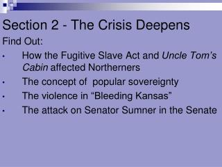 Section 2 - The Crisis Deepens Find Out: How the Fugitive Slave Act and  Uncle Tom's Cabin  affected Northerners The c