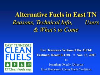 Alternative Fuels in East TN Reasons, Technical Info,        Users & What's to Come